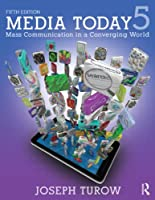 Media Today: Mass Communication in a Converging World, 5th Edition