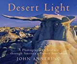 Desert Light: A Photographer's Journey Through Desert Southwest (0881506826) by Annerino, John