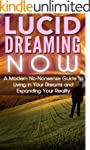 Lucid Dreaming NOW: A Modern No-Nonse...