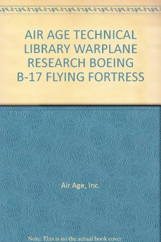 AIR AGE TECHNICAL LIBRARY WARPLANE RESEARCH BOEING B-17 FLYING FORTRESS