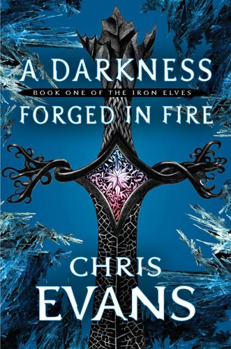 A Darkness Forged in Fire (The Iron Elves, Book 1)