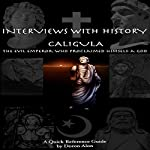 Caligula: The Evil Emperor Who Proclaimed Himself a God (Interviews with History, Book 1) | D.M. Alon