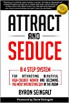 Attract and Seduce: A 4-Step System F...