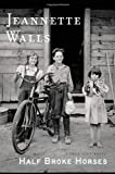 Half Broke Horses: A True-Life Novel By Jeannette Walls