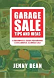 Garage Sale Tips and Ideas: A Beginner's Guide to Having a Successful Garage Sale