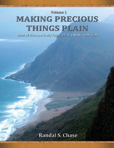 Book of Mormon Study Guide, PT. 1: 1 Nephi to Mosiah (Making Precious Things Plain, Vol. 1): Volume 1