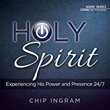 The Holy Spirit: Experiencing His Power and Presence 24/7  by Chip Ingram Narrated by Chip Ingram
