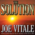 The Solution (       UNABRIDGED) by Joe Vitale Narrated by Joe Vitale