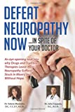 img - for Defeat Neuropathy Now: In Spite of Your Doctor book / textbook / text book