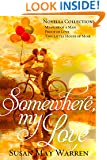 Somewhere, My Love: An inspirational romance novella collection about taking a leap of faith for love. . .
