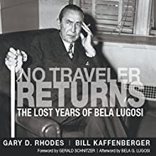 No Traveler Returns: The Lost Years of Bela Lugosi Audiobook by Gary D. Rhodes, Bill Kaffenberger Narrated by J.T. McDaniel