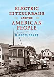 Electric Interurbans and the American People (Railroads Past and Present)