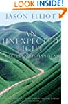 An Unexpected Light: Travels in Afgha...