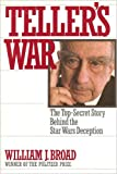 Teller's War: The Top-Secret Story Behind the Star Wars Deception (0671701061) by William J. Broad