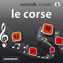 EuroTalk Rythme le corse | Livre audio Auteur(s) :  EuroTalk Ltd Narrateur(s) : Sara Ginac