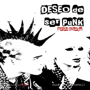 Deseo de ser punk [I Want to Be Punk] Audiobook
