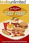 Guilt-Free Fast Food Cookbook: Top 50...