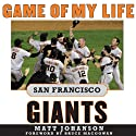 Game of My Life: San Francisco Giants: Memororable Stories of Giants Baseball (       UNABRIDGED) by Matt Johanson Narrated by Patrick Downer