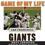 Game of My Life: San Francisco Giants: Memororable Stories of Giants Baseball | Matt Johanson
