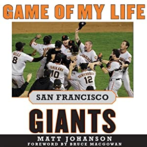 Game of My Life: San Francisco Giants: Memororable Stories of Giants Baseball | [Matt Johanson]