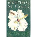 Whiteness of Bones ~ Susanna Moore