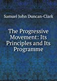  : The Progressive Movement: Its Principles and Its Programme