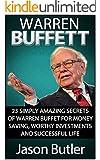 Warren Buffett: 23 Simply Amazing Secrets of Warren Buffett for Money Saving, Worthy Investmants and Successful Life (Warren Buffett, who is warren buffett, warren buffett stocks)