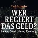 Wer regiert das Geld? Banken, Demokratie und Täuschung Audiobook by Paul Schreyer Narrated by Sebastian Pappenberger