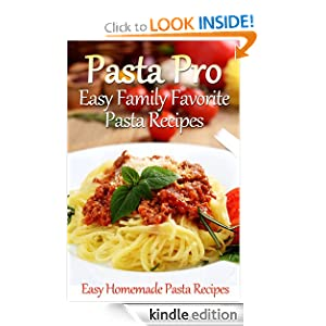 Pasta Pro: Easy Family Favorite Pasta Recipes