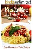 Pasta Pro: Easy Family Favorite Pasta Recipes