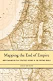 Mapping the End of Empire: American and British Strategic Visions in the Postwar World