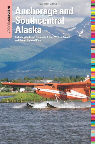 Insiders' Guide to Anchorage and Southcentral Alaska, 2nd: Including the Kenai Peninsula, Prince William Sound, and Denali National Park (Insiders' Guide Series)