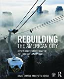 img - for Rebuilding the American City: Design and Strategy for the 21st Century Urban Core book / textbook / text book
