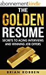The Golden Resume: Secrets To Acing I...