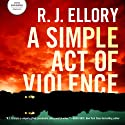 A Simple Act of Violence (       UNABRIDGED) by R. J. Ellory Narrated by Kevin Kenerly