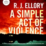 A Simple Act of Violence | R. J. Ellory