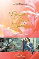 L'�vangile de Marie-Madeleine...: Selon le Livre du Temps