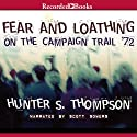 Fear and Loathing: On the Campaign Trail '72 (       UNABRIDGED) by Hunter S. Thompson Narrated by Scott Sowers