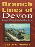 Branch Lines of Devon: Exeter and South, Central and East Devon (Transport/Railway) Colin G. Maggs