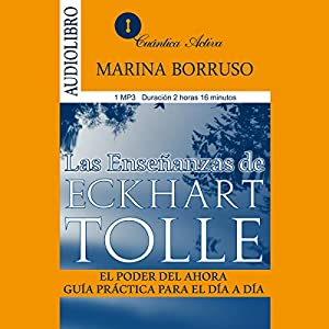 Las enseñanzas de Eckhart Tolle: El poder del ahora, guía práctica para el día a día [The Teachings of Eckhart Tolle: The Power of Now, a Practical Guide for the Everyday] Audiobook