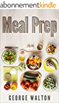 Meal Prep: The Ultimate Meal Prep Gui...