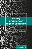 History of American Higher Education (Peter Lang Primers)