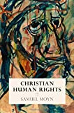 Christian Human Rights (Intellectual History of the Modern Age)