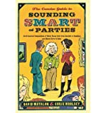 img - for The Concise Guide to Sounding Smart at Parties: An Irreverent Compendium of Must-Know Info from Sputnik to Smallpox and Mao to Marie Curie (Paperback) - Common book / textbook / text book