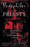 Pedophiles and Priests: Anatomy of a Contemporary Crisis (0195145976) by Jenkins, Philip