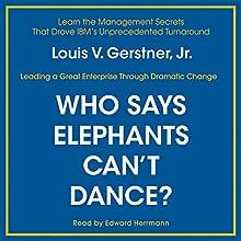 Who Says Elephants Can't Dance?: Inside IBM's Historic Turnaround | Livre audio Auteur(s) : Louis V. Gerstner Narrateur(s) : Edward Herrmann