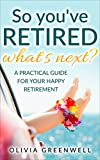 img - for So you've RETIRED - what's next?: A Practical Guide For Your Happy Retirement book / textbook / text book