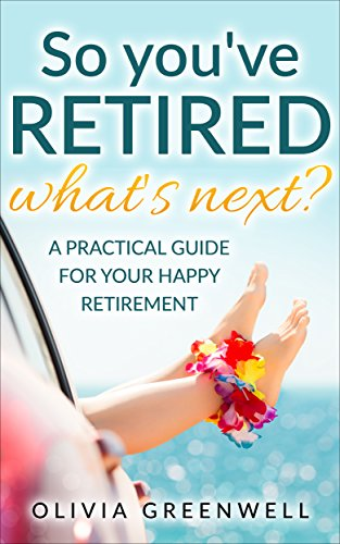 So You've Retired: A Practical Guide For Your Happy Retirement by Olivia Greenwell ebook deal