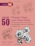 img - for Draw 50 Flowers, Trees, and Other Plants: The Step-by-Step Way to Draw Orchids, Weeping Willows, Prickly Pears, Pineapples, and Many More... by Ames, Lee J., Ames, P. Lee (2012) Paperback book / textbook / text book