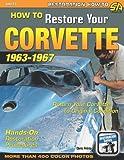 How to Restore Your Corvette: 1963-1967 (Restoration (Cartech))